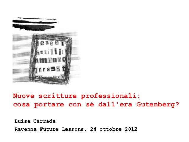 Nuove scritture professionali:cosa portare con sé dallera Gutenberg?Luisa CarradaRavenna Future Lessons, 24 ottobre 2012