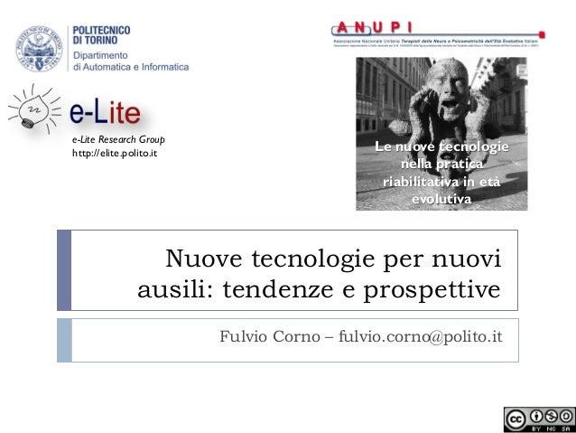Nuove tecnologie per nuovi ausili: tendenze e prospettive Fulvio Corno – fulvio.corno@polito.it e-Lite Research Group http...