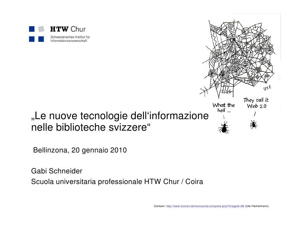 """""""Le nuove tecnologie dell'informazione nelle biblioteche svizzere""""  Bellinzona, 20 gennaio 2010  Gabi Schneider Scuola uni..."""