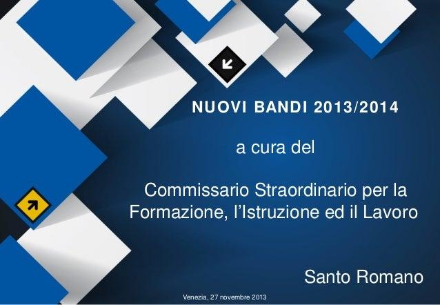 NUOVI BANDI 2013/2014  a cura del Commissario Straordinario per la Formazione, l'Istruzione ed il Lavoro  Santo Romano Ven...