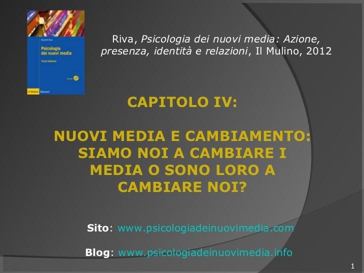 Riva, Psicologia dei nuovi media: Azione,     presenza, identità e relazioni, Il Mulino, 2012          CAPITOLO IV:NUOVI M...