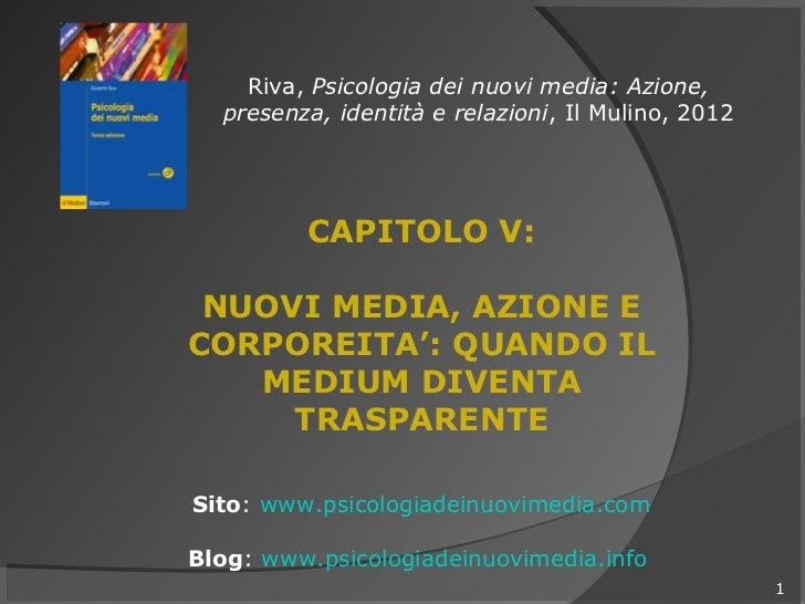 Riva, Psicologia dei nuovi media: Azione,  presenza, identità e relazioni, Il Mulino, 2012         CAPITOLO V: NUOVI MEDIA...
