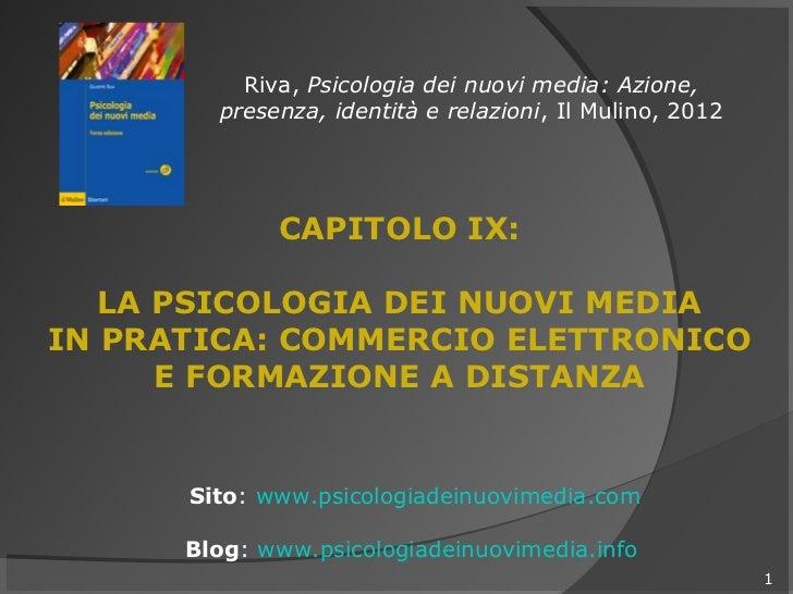 Riva, Psicologia dei nuovi media: Azione,        presenza, identità e relazioni, Il Mulino, 2012             CAPITOLO IX: ...