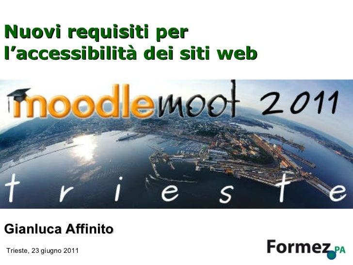 Nuovi requisiti per l'accessibilità dei siti web Gianluca Affinito Trieste, 23 giugno 2011