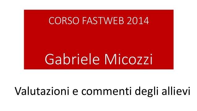 CORSO FASTWEB 2014 Gabriele Micozzi Valutazioni e commenti degli allievi