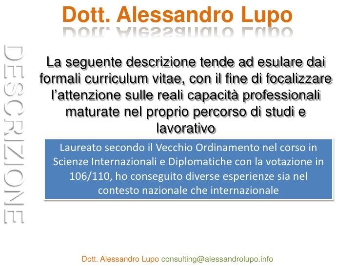 Dott. Alessandro Lupo<br />La seguente descrizione tende ad esulare dai formali curriculum vitae, con il fine di focalizza...