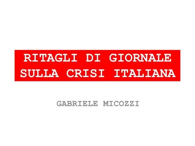 RITAGLI DI GIORNALE SULLA CRISI ITALIANA GABRIELE MICOZZI