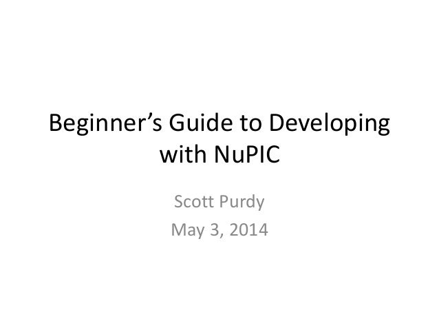 Beginner's Guide to Developing with NuPIC Scott Purdy May 3, 2014