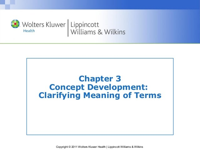 Copyright © 2011 Wolters Kluwer Health | Lippincott Williams & WilkinsChapter 3Concept Development:Clarifying Meaning of T...