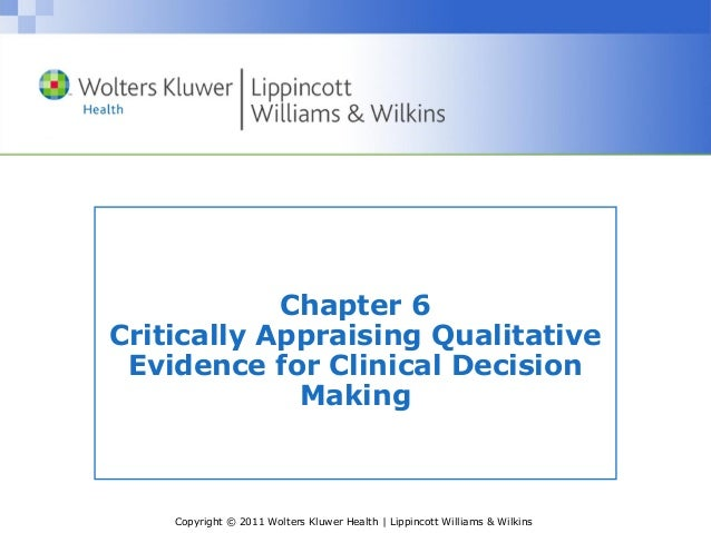 Copyright © 2011 Wolters Kluwer Health | Lippincott Williams & Wilkins Chapter 6 Critically Appraising Qualitative Evidenc...