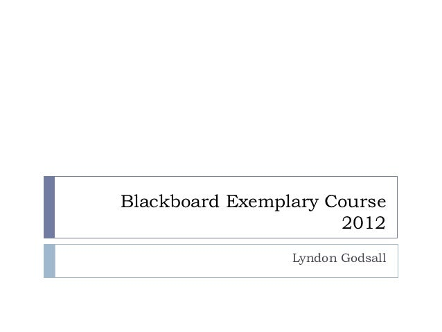 Blackboard Exemplary Course                      2012                 Lyndon Godsall