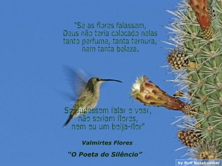 """by Rolf Nussbaumer Nura Slides """"Se as flores falassem, Deus não teria colocado nelas tanto perfume, tanta ternura, ne..."""