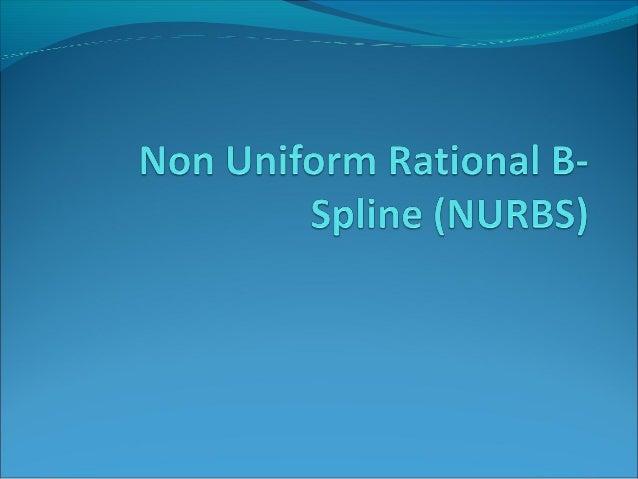 NURBS             n   P(u) = ∑ wiNi,k(u)pi            i=0                 n           ∑ wiNi,k(u)             i=0 NURBS...