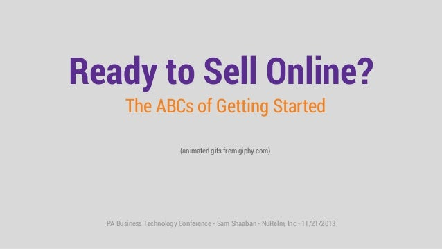 PA Business Technology Conference - Sam Shaaban - NuRelm, Inc - 11/21/2013 Ready to Sell Online? The ABCs of Getting Start...