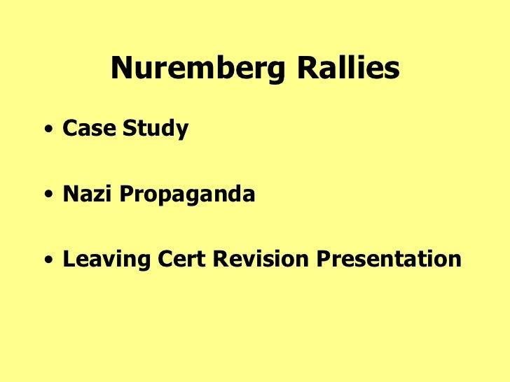 Nuremberg Rallies <ul><li>Case Study </li></ul><ul><li>Nazi Propaganda </li></ul><ul><li>Leaving Cert Revision Presentatio...