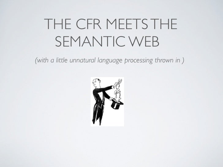 THE CFR MEETS THE    SEMANTIC WEB(with a little unnatural language processing thrown in )