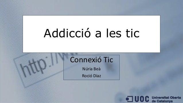 Addicció a les tic  Connexió Tic  Núria Beà  RocióDiaz