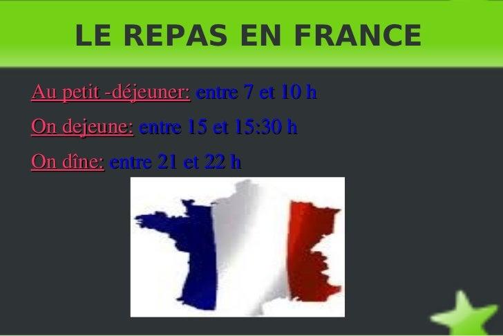LE REPAS EN FRANCE <ul><li>Au petit -déjeuner:   entre 7 et 10 h