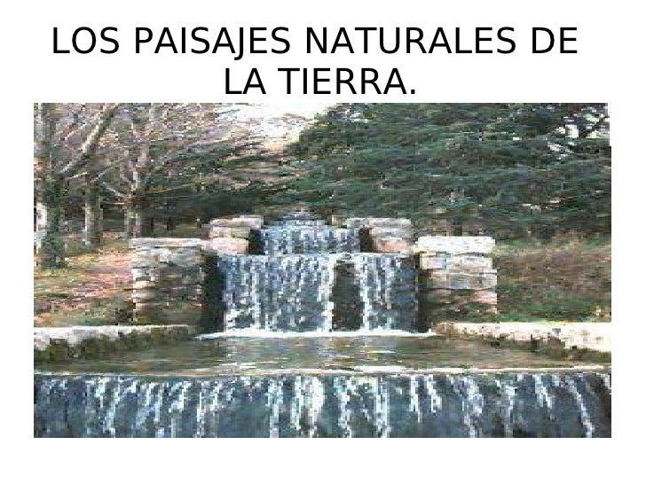 LOS PAISAJES NATURALES DE  LA TIERRA.