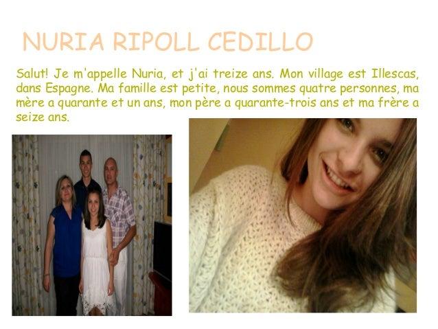 NURIA RIPOLL CEDILLO Salut! Je m'appelle Nuria, et j'ai treize ans. Mon village est Illescas, dans Espagne. Ma famille est...