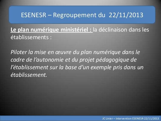 ESENESR – Regroupement du 22/11/2013 Le plan numérique ministériel : la déclinaison dans les établissements : Piloter la m...