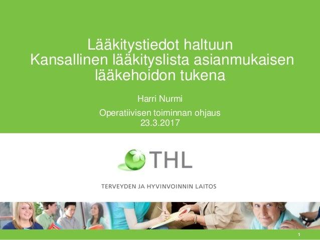1 Lääkitystiedot haltuun Kansallinen lääkityslista asianmukaisen lääkehoidon tukena Harri Nurmi Operatiivisen toiminnan oh...