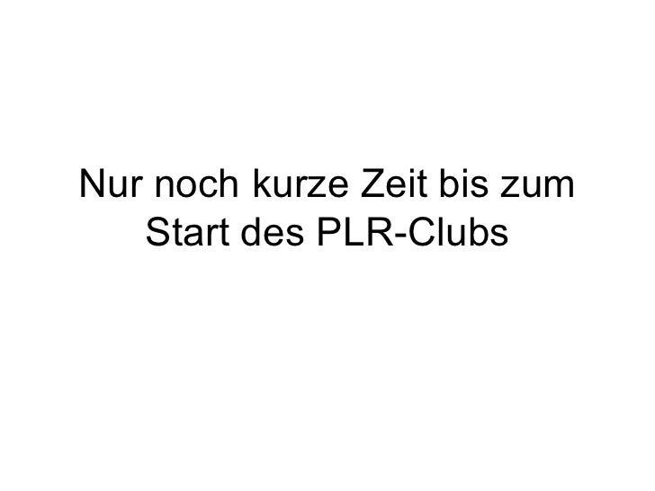 Nur noch kurze Zeit bis zum   Start des PLR-Clubs