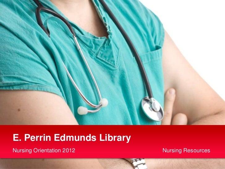 E. Perrin Edmunds LibraryNursing Orientation 2012    Nursing Resources