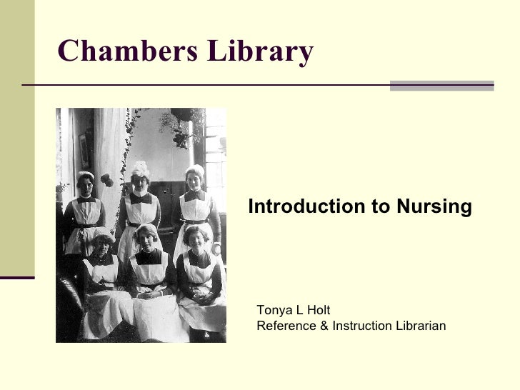 Chambers Library Introduction to Nursing Tonya L Holt Reference & Instruction Librarian
