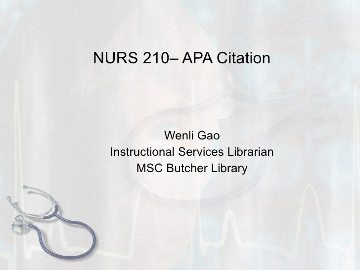 NURS 210– APA Citation Wenli Gao Instructional Services Librarian MSC Butcher Library