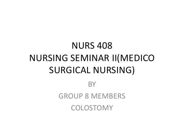 NURS 408  NURSING SEMINAR II(MEDICO  SURGICAL NURSING)  BY  GROUP 8 MEMBERS  COLOSTOMY