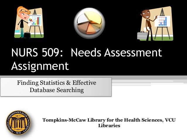 NURS 509: Needs AssessmentAssignmentFinding Statistics & EffectiveDatabase SearchingTompkins-McCaw Library for the Health ...