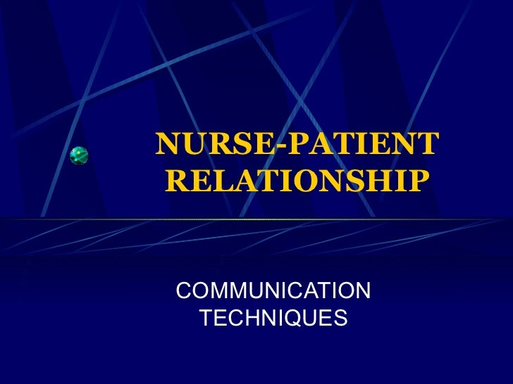 NURSE-PATIENT RELATIONSHIP COMMUNICATION TECHNIQUES