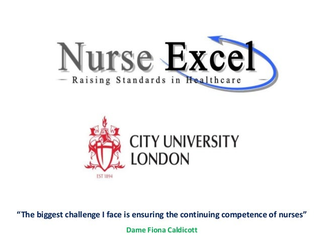 """The biggest challenge I face is ensuring the continuing competence of nurses"" Dame Fiona Caldicott"