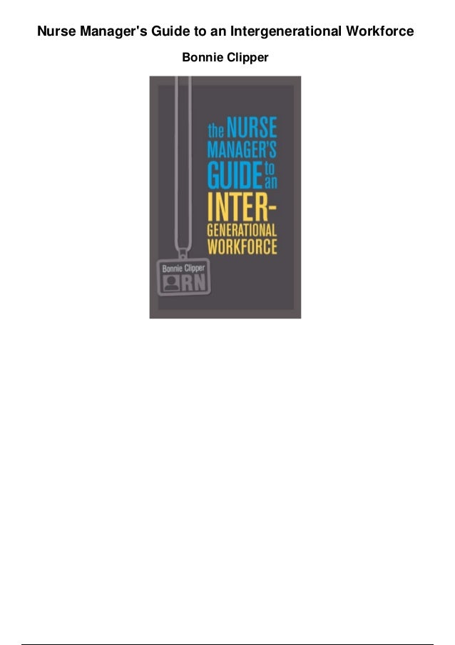 Nurse Manager's Guide to an Intergenerational Workforce Bonnie Clipper