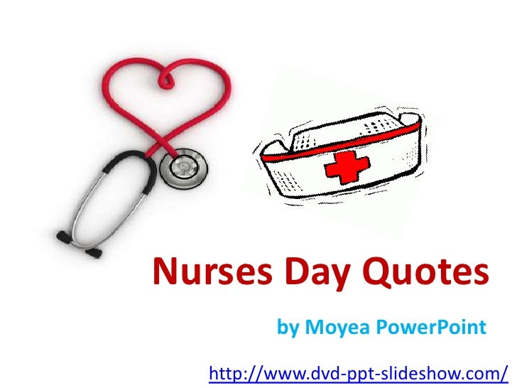 Nurses Day Quotes<br />by Moyea PowerPoint<br />http://www.dvd-ppt-slideshow.com/<br />