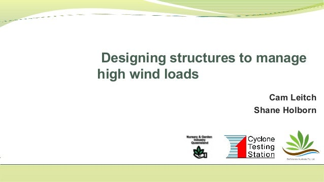 Cam Leitch Shane Holborn Designing structures to manage high wind loads