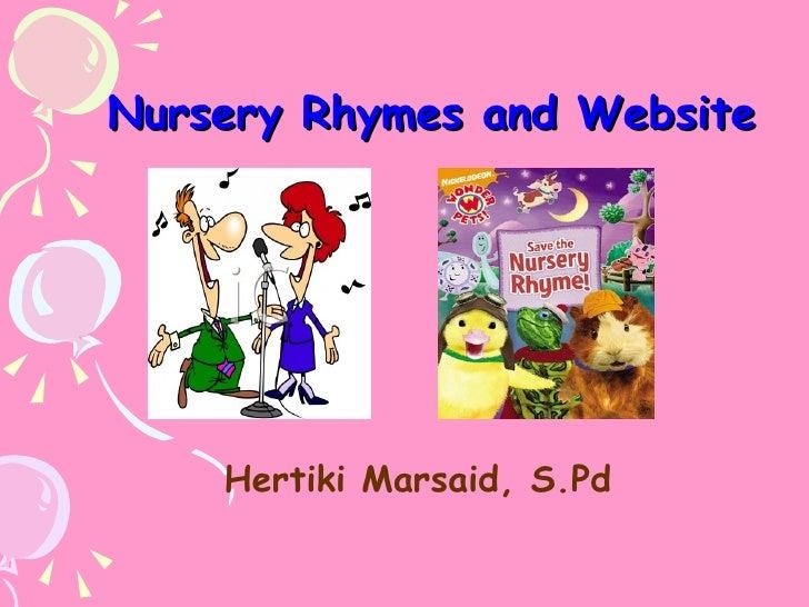 Nursery Rhymes and Website <ul><li>Hertiki Marsaid, S.Pd </li></ul>