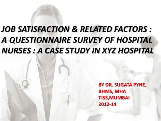 JOB SATISFACTION & RELATED FACTORS : A QUESTIONNAIRE SURVEY OF HOSPITAL NURSES : A CASE STUDY IN XYZ HOSPITAL  BY DR. SUGA...