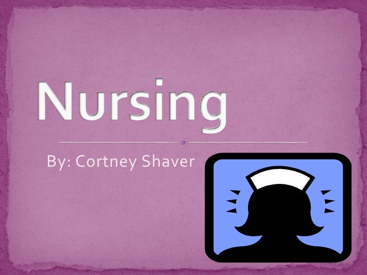 By: Cortney Shaver<br /> Nursing<br />