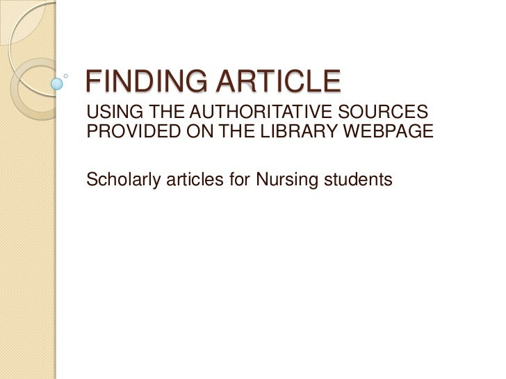 FINDING ARTICLEUSING THE AUTHORITATIVE SOURCESPROVIDED ON THE LIBRARY WEBPAGEScholarly articles for Nursing students