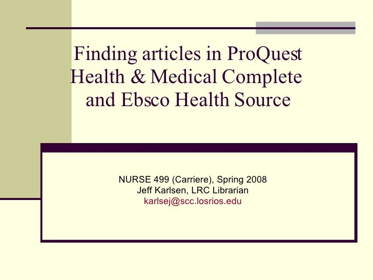 Finding articles in ProQuest Health & Medical Complete  and Ebsco Health Source NURSE 499 (Carriere), Spring 2008 Jeff Kar...