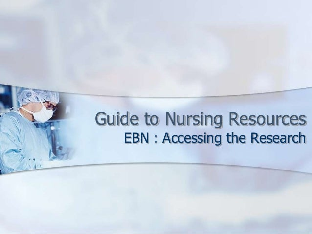 Guide to Nursing ResourcesEBN : Accessing the Research