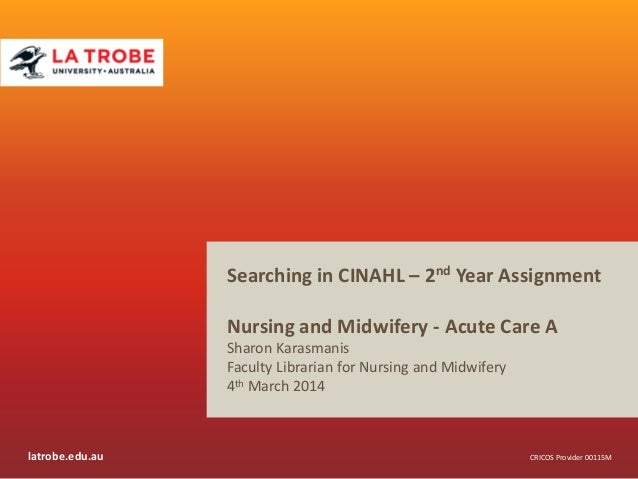 Searching in CINAHL – 2nd Year Assignment Nursing and Midwifery - Acute Care A Sharon Karasmanis Faculty Librarian for Nur...