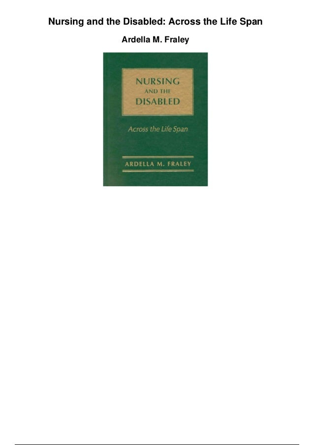 Nursing and the Disabled: Across the Life Span Ardella M. Fraley