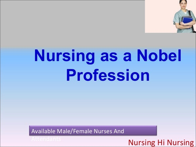 Nursing as a Nobel Profession  Available Male/Female Nurses And Attendants  Nursing Hi Nursing