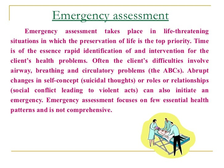 Emergency assessment      Emergency assessment takes place in life-threatening situations in which the preservation of lif...