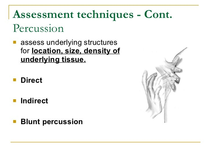 Assessment techniques - Cont. Percussion    assess underlying structures     for location, size, density of     underlyin...