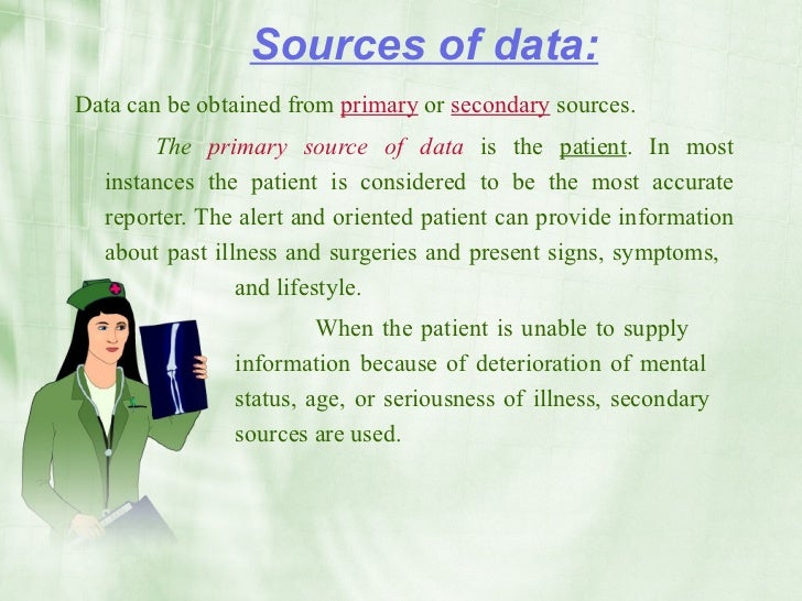 Sources of data: Data can be obtained from primary or secondary sources.        The primary source of data is the patient....
