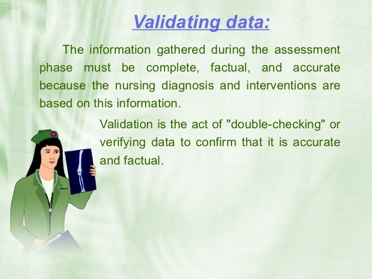 Validating data:    The information gathered during the assessment phase must be complete, factual, and accurate because t...